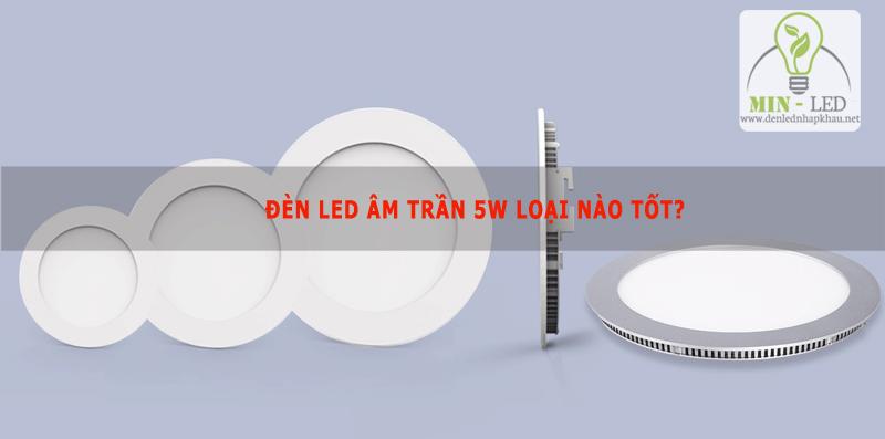 Đèn led âm trần 5W loại nào tốt